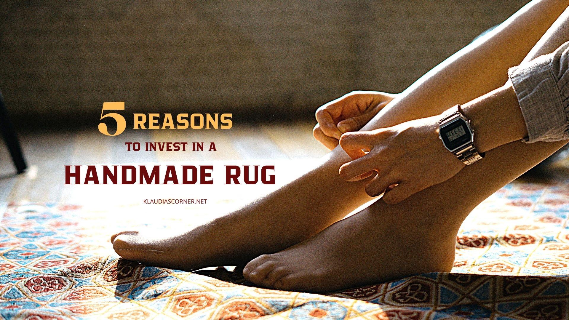 5 Reasons to Invest in a Handmade Rug - klaudiascorner.net